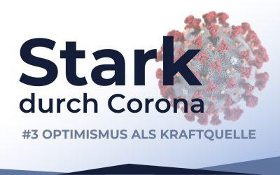 Stark durch Corona | #3 Optimismus als Kraftquelle
