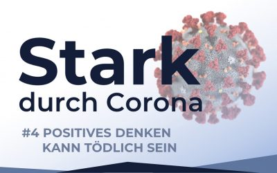 Stark durch Corona | #4 Positives Denken kann tödlich sein